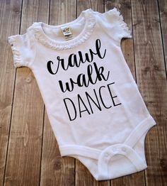 Crawl Walk Dance Bodysuit, Girsl Clothing, Vinyl Shirt, HTV, Baby Shower Gift, Dancing Shirt, Future Dancer, Tiny Dancer