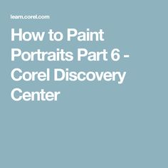 How to Paint Portraits Part 6 - Corel Discovery Center