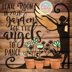 Leave Room In Your Garden For The Angels To Dance SVG