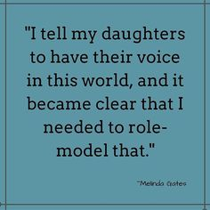 """Top 100 daughter quotes photos #WCW you """"I tell my daughters to have their voice in this world, and it became clear that I needed to role-model that."""" Melinda Gates  @melindafrenchgates #daughterquotes #rolemodel #rolemodels #inspiringwomen #quotes #inspire #Dream #goals See more http://wumann.com/top-100-daughter-quotes-photos/"""