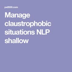 Manage claustrophobic situations NLP shallow