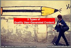 3 Types of Quality User Generated Content - @heidicohen