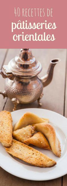 Cornes de gazelle, makrout, briouates : 40 recettes de délicieuses pâtisseries orientales !