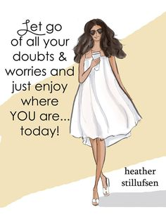 Let go of doubts.get rid of what weighs you down and just go out and enjoy where YOU are TODAY. Happy Thoughts, Positive Thoughts, Positive Quotes, Quotes To Live By, Me Quotes, Qoutes, Uplifting Quotes, Inspirational Quotes, Rose Hill Designs