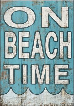 On Beach Time sign. Wooden sign with white distressed lettering on blue distressed background with white waves. Art is applied to wood then