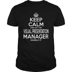 Keep Calm And Let The Visual Presentation Manager Handle It T Shirt, Hoodie Visual Manager