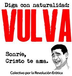 Diga con naturalidad: VULVA. Sonríe, Cristo te ama. Campaña para la no censura del Cuerpo. 2013. Colectivo por la Revolución Erótica.
