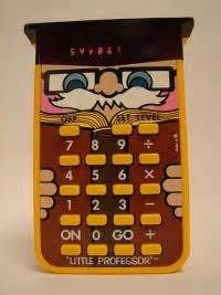 70's toys - The Little Professor calculator ...we still have him tucked away in a drawer somewhere.... we would turn it upside down and make words from the numbers!