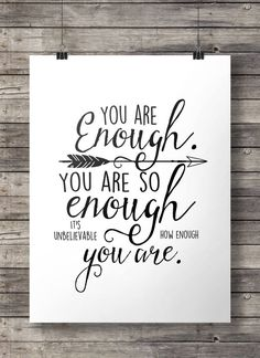 You are enough. You are so enough. It's unbelievable how enough you are - Hand…