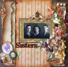 3 Sisters, 1940 ~ Unusually designed heritage page with rolled and distressed borders and pretty framing.
