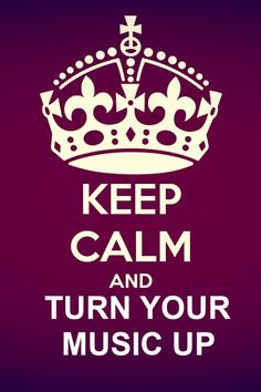 keep calm quotes   KEEP CALM AND TURN YOUR MUSIC UP
