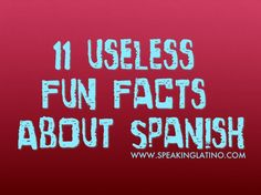 11 Useless Fun Facts About Spanish #Infograhic by http://www.speakinglatino.com/facts-about-spanish/ #spanishfacts