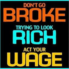 Lol...had a conversation about this yesterday.  Stop going out of your means, you cant hang if your money owes money. Js
