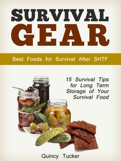 Survival Gear: 15 Survival Tips for Long Term Storage of Your Survival Food. Best Foods for Survival After SHTF (Survival Gear, shtf, survival tips,)