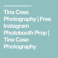 Tina Case Photography   Free Instagram Photobooth Prop   Tina Case Photography