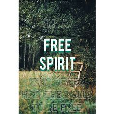 """I'm a free spirit who never had the balls to be free."" -Cheryl Strayed, ""Wild""."