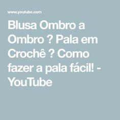 Blusa Ombro a Ombro   ♥  Pala em Crochê ♥ Como fazer a pala fácil! - YouTube