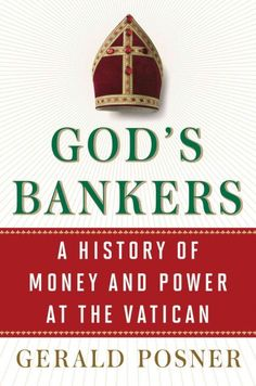 God's Bankers, by Gerald Posner ... Exposes the inner workings of the Catholic Church to trace how the Vatican evolved from an institution of faith into an extremely wealthy corporate power.  Find this book @ your Library http://hpl.iii.com:2088/record=b1212026~S1