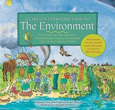 Child's Introduction to the Environment: The Air, Earth, and Sea Around Us- Plus Experiments, Projects, and Activities YOU Can Do to Help Our Planet! by Dennis Driscoll http://www.amazon.com/dp/1579124291/ref=cm_sw_r_pi_dp_NFmYwb0MMQ94B