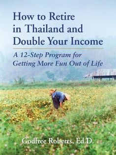 How to Retire in Thailand and Double Your Income (Thailand Retirement) by Godfree Roberts, http://www.amazon.com/gp/product/B007YC6KF6/ref=cm_sw_r_pi_alp_88cDqb1Y7NRSH
