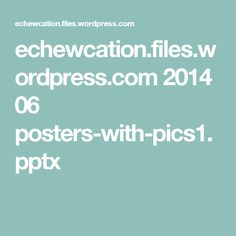 echewcation.files.wordpress.com 2014 06 posters-with-pics1.pptx