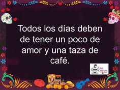 Dicho del Día! Todos los días deben de tener un poco de amor y una taza de café. /  Quote of the Day! Every day should include some love and a cup of coffee.