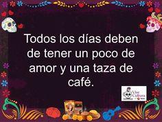 Dicho del Día! Todos los días deben de tener un poco de amor y una taza de café. /  Quote of the Day! Every day should include some love and a cup of coffee.