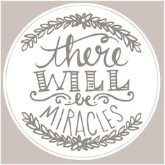There Will Be Miracles Printable ~ and prayers needed for this sweet little boy...