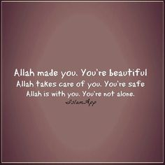 #Allah #Created #You #Beautiful #Care #Safe #With #Not #Alone #Deen #Islam #Muslim #Imaan