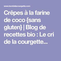 Crêpes à la farine de coco {sans gluten} | Blog de recettes bio : Le cri de la courgette...