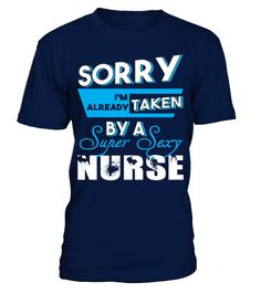 "# Taken by a Super Sexy Nurse T-Shirt .  Get this awesome tshirt now for your boyfriend / husband.*HOW TO ORDER?1. Select style and color2. Click ""Buy it Now""3. Select size and quantity4. Enter shipping and billing information5. Done! Simple as that!TIP: SHARE it with your friends, order together and save on shipping."