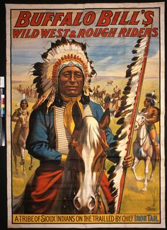 Wild West Show Indians | Iron Tail, Last of the Great Chiefs . Color lithograph, poster ...