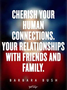 """Cherish your human connections — your relationships with friends and family. Cherish Quotes, Life Quotes Love, Inspiring Quotes About Life, Family Quotes, Love Life, Connection Quotes, Human Connection, Bush Quotes, Love You Friend"