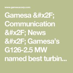 Gamesa / Communication / News / Gamesa's G126-2.5 MW named best turbine of the year in the up to 2.9 MW category by Windpower Monthly