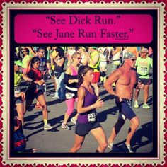 See Dick Run...See Jane Run Faster :)