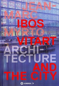 Jean-Marc Ibos, Myrto Vitart : architecture and the city