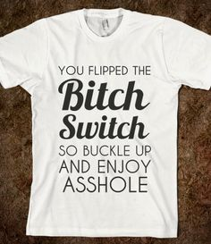 I want this tshirt so I can go put it on everytime he makes me angry.