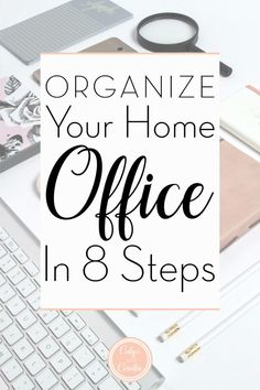 Organize Your Home Office in 8 Steps! - - Home office organization doesn't have to be difficult. You can organize your home office in 8 simple steps. Learn the how and why of each step in this post!