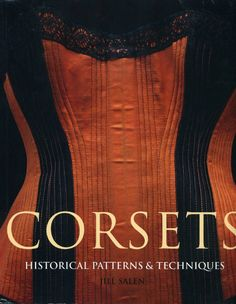 corset historique Corsets historical patterns and techniques jill 18th Century Dress, Vogue, Style And Grace, Books To Buy, Historical Clothing, Historical Dress, Vintage Lingerie, Fashion Books, Fashion History