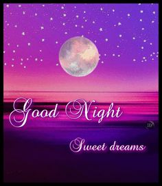 Goodnight and sweet dreams Good Night Thoughts, New Good Night Images, Good Night Love Quotes, Good Night I Love You, Good Night Friends, Good Night Gif, Good Night Messages, Good Night Wishes, Good Night Sweet Dreams