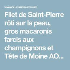 Filet de Saint-Pierre rôti sur la peau, gros macaronis farcis aux champignons et Tête de Moine AOP | Arts & Gastronomie
