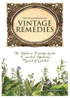The Handbook of Vintage Remedies - The Modern Family's Guide to Herbal Medicine Revised and Updated