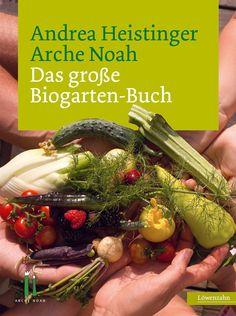 Meine gartenbibel - Andrea Heistinger Arche Noah Handbuch Bio-Garten