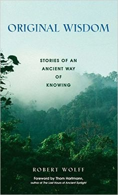 Original Wisdom: Stories of an Ancient Way of Knowing: Robert Wolff, Thom Hartmann: 9780892818662: Amazon.com: Books