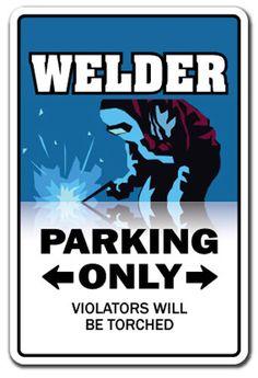 WELDER Novelty Sign parking signs welders torch mask fabrication metal work gift