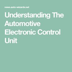 Understanding The Automotive Electronic Control Unit Electronic Control Unit, Electronic Engineering, The Unit, Electronics, Consumer Electronics