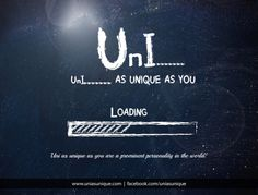 UnI....... as unique as you are a prominent personality in the world!  Want to change yourself into UnI ?  Get yourself register at: www.uniasunique.com