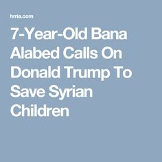 7-Year-Old Bana Alabed Calls On Donald Trump To Save Syrian Children