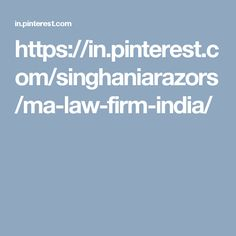 https://in.pinterest.com/singhaniarazors/ma-law-firm-india/