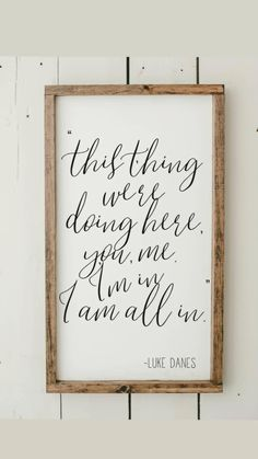 I am all in romantic framed wood sign home decor gilmore girls luke danes quote wedding gift romantic quote wall hanging # DIY Home Decor frames Wood Signs Home Decor, Easy Home Decor, Home Decor Quotes, Signs For Home, Home Sayings, New Home Quotes, Wall Decor, Wall Art, Anniversary Quotes